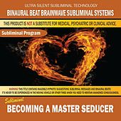 Becoming a Master Seducer by Binaural Beat Brainwave Subliminal Systems