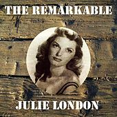 The Remarkable Julie London by Julie London