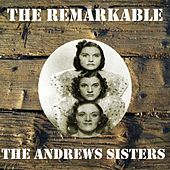 The Remarkable the Andrews Sisters by The Andrews Sisters