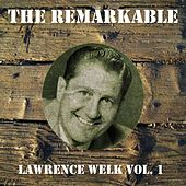 The Remarkable Lawrence Welk Vol 01 by Lawrence Welk