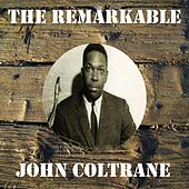 The Remarkable John Coltrane by John Coltrane