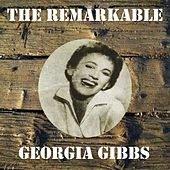 The Remarkable Georgia Gibbs by Georgia Gibbs
