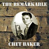 The Remarkable Chet Baker by Chet Baker