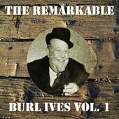 The Remarkable Burl Ives, Vol. 1 by Burl Ives