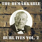 The Remarkable Burl Ives, Vol. 2 by Burl Ives