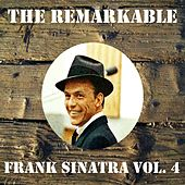 The Remarkable Frank Sinatra, Vol. 4 by Frank Sinatra