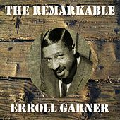 The Remarkable Erroll Garner by Erroll Garner