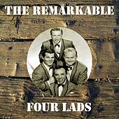 The Remarkable Four Lads by The Four Lads