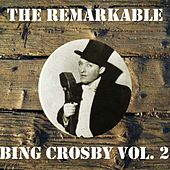The Remarkable Bing Crosby, Vol. 2 by Bing Crosby
