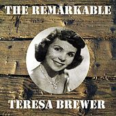 The Remarkable Teresa Brewer by Teresa Brewer