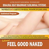 Feel Good Naked by Binaural Beat Brainwave Subliminal Systems