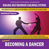 Becoming a Dancer by Binaural Beat Brainwave Subliminal Systems