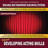 Developing Acting Skills by Binaural Beat Brainwave Subliminal Systems