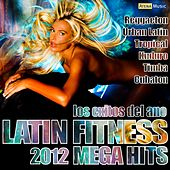 Latin Fitness 2012 Mega Hits (Reggaeton, Merengue, Bachata, Cubaton, Kuduro) by Various Artists
