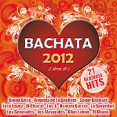 Bachata 2012 - I Love It ! (Greatest Hits) by Various Artists