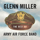 The Best Of Glenn Miller - Army Air Force Band by Glenn Miller