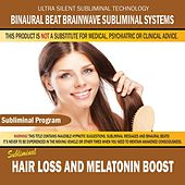 Hair Loss and Melatonin Boost by Binaural Beat Brainwave Subliminal Systems