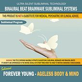 Forever Young: Ageless Body & Mind by Binaural Beat Brainwave Subliminal Systems