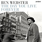 The Day You Live Forever by Ben Webster