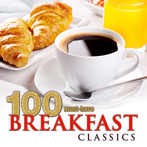 100 Must-Have Breakfast Classics by Various Artists