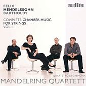 Mendelssohn: Complete Chamber Music for Strings, Vol. 3 by Mandelring Quartett