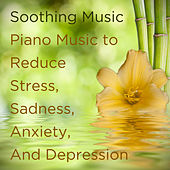 Soothing Music: Piano Music to Reduce Stress, Sadness, Anxiety, And Depression by Pianissimo Brothers