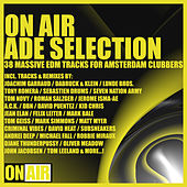 On Air ADE Selection (38 Massive EDM Tracks for Amsterdam Clubbers) by Various Artists