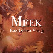 Meek - Easy Lounge, Vol. 3 by Various Artists