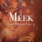 Meek - Easy Lounge, Vol. 3 by Various Artists
