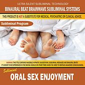 Oral Sex Enjoyment by Binaural Beat Brainwave Subliminal Systems
