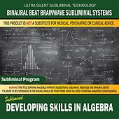 Developing Skills in Algebra by Binaural Beat Brainwave Subliminal Systems
