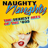 Naughty, Naughty - The Sexiest Hits of The '80s (Re-Recorded Versions) by Various Artists