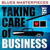 Blues Masterpieces - Taking Care of Business by Various Artists