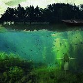 Meet Me Underwater by Pepe