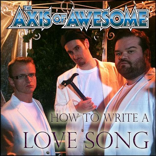 the axis of awesome how to write a love song