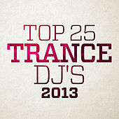Top 25 Trance DJ's 2013 by Various Artists