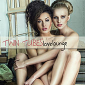 Twin Tubes Love Lounge (Sexy Lounge Music for Romantic Pleasures) by Various Artists