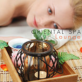 Oriental Spa Lounge (Wellness Music for Spa and Relaxation) by Various Artists