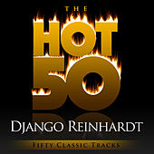 The Hot 50 - Django Reinhardt  (Fifty Classic Tracks) by Django Reinhardt