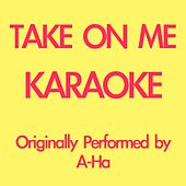 Take On Me (Karaoke Version) (Originally Performed by A-Ha) by Disco Fever