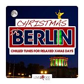 Christmas in Berlin - Chilled Tunes for Relaxed X-Mas Days by Various Artists