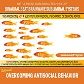 Overcoming Antisocial Behavior by Binaural Beat Brainwave Subliminal Systems
