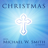 Christmas with Michael W. Smith and Friends by Various Artists