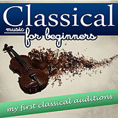 Classical Music for Beginning. My First Classical auditions by Various Artists
