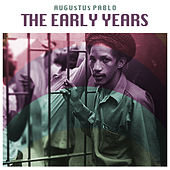 The Early Years by Augustus Pablo