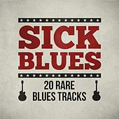Sick Blues - 20 Rare Blues Tracks by Various Artists