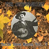 The Outstanding Uncle Dave Macon Vol. 3 by Uncle Dave Macon