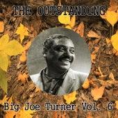 The Outstanding Big Joe Turner Vol. 6 by Big Joe Turner
