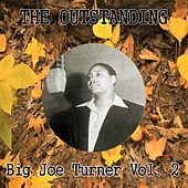 The Outstanding Big Joe Turner Vol. 2 by Big Joe Turner