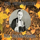 The Outstanding Bix Beiderbecke by Bix Beiderbecke